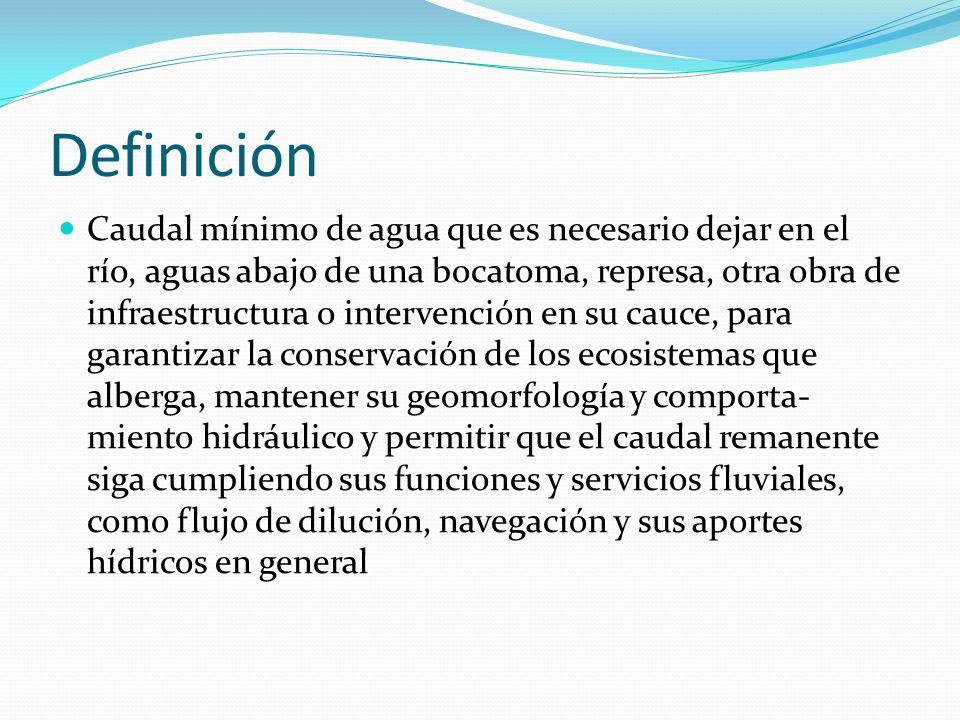 Definición Caudal mínimo de agua que es necesario dejar en el río, aguas abajo de una bocatoma, represa, otra obra de infraestructura o intervención e