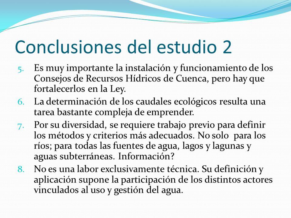 Conclusiones del estudio 2 5. Es muy importante la instalación y funcionamiento de los Consejos de Recursos Hídricos de Cuenca, pero hay que fortalece