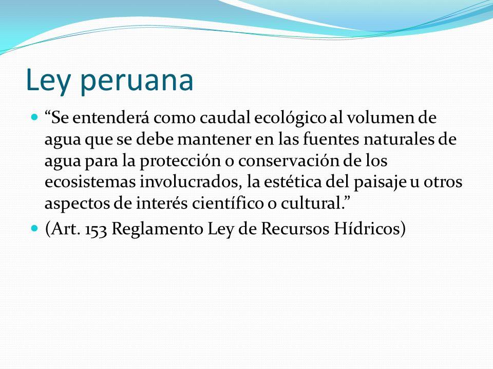 Ley peruana Se entenderá como caudal ecológico al volumen de agua que se debe mantener en las fuentes naturales de agua para la protección o conservac