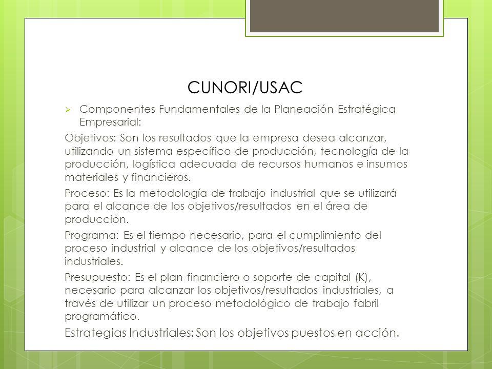 CUNORI/USAC Definición de Planeación Estratégica Industrial: La Planeación Estratégica Industrial, es la elaboración, desarrollo y puesta en marcha de