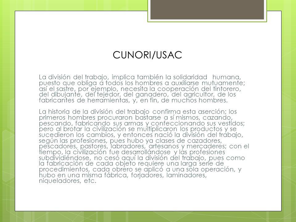 CUNORI/USAC División del Trabajo Industrial: Se llama División del Trabajo Industrial, a la separación de las operaciones productoras. Observando esta
