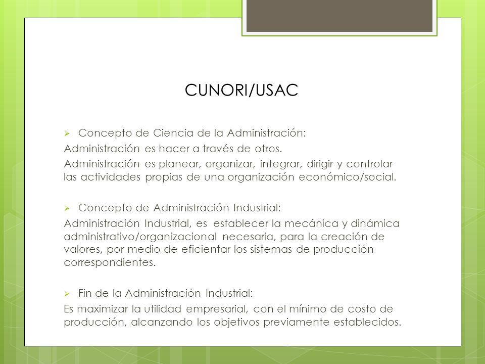 CUNORI/USAC Concepto de Ciencia de la Administración: Administración es hacer a través de otros.