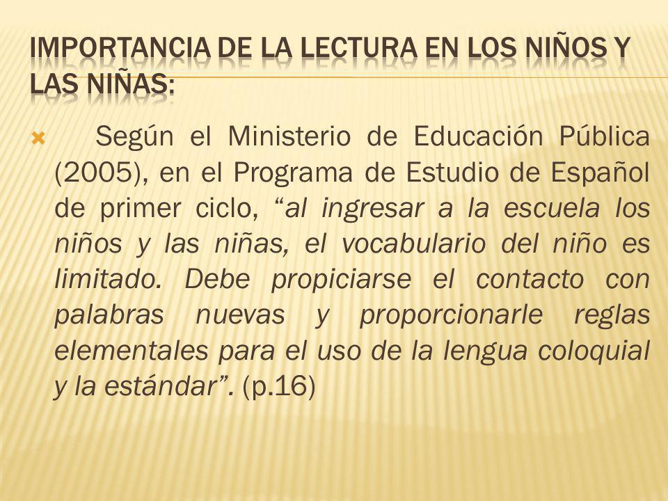 Según el Ministerio de Educación Pública (2005), en el Programa de Estudio de Español de primer ciclo, al ingresar a la escuela los niños y las niñas,