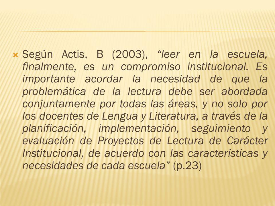 Según Actis, B (2003), leer en la escuela, finalmente, es un compromiso institucional. Es importante acordar la necesidad de que la problemática de la