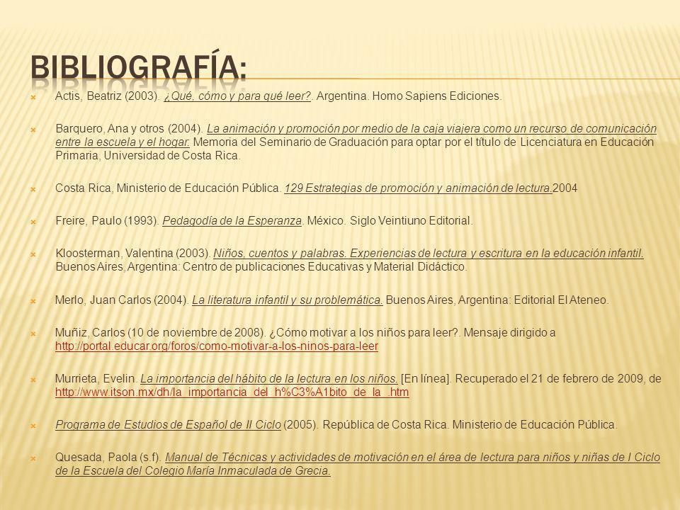 Actis, Beatriz (2003). ¿Qué, cómo y para qué leer?. Argentina. Homo Sapiens Ediciones. Barquero, Ana y otros (2004). La animación y promoción por medi