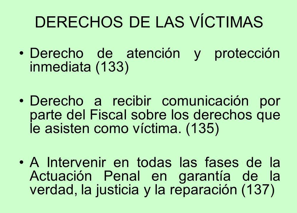 DERECHOS DE LAS VÍCTIMAS Derecho de atención y protección inmediata (133) Derecho a recibir comunicación por parte del Fiscal sobre los derechos que le asisten como víctima.