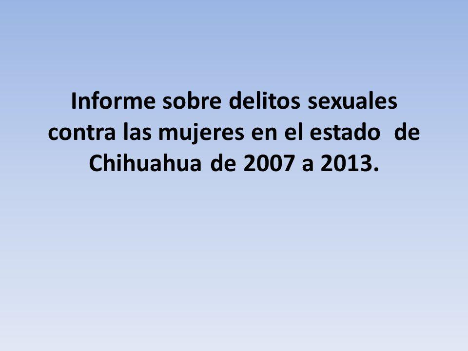 Informe sobre delitos sexuales contra las mujeres en el estado de Chihuahua de 2007 a 2013.