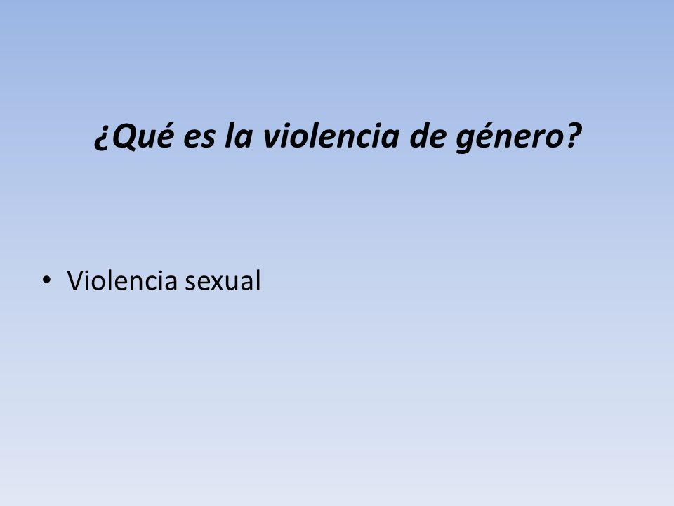 ¿Qué es la violencia de género? Violencia sexual