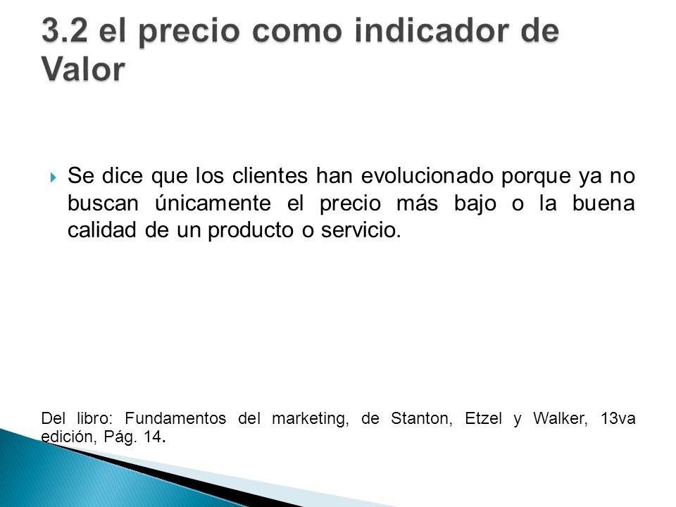 Se dice que los clientes han evolucionado porque ya no buscan únicamente el precio más bajo o la buena calidad de un producto o servicio. Del libro: F