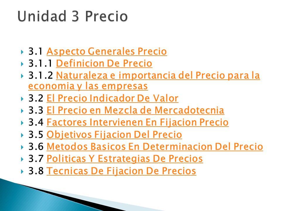 3.1 Aspecto Generales PrecioAspecto Generales Precio 3.1.1 Definicion De PrecioDefinicion De Precio 3.1.2 Naturaleza e importancia del Precio para la