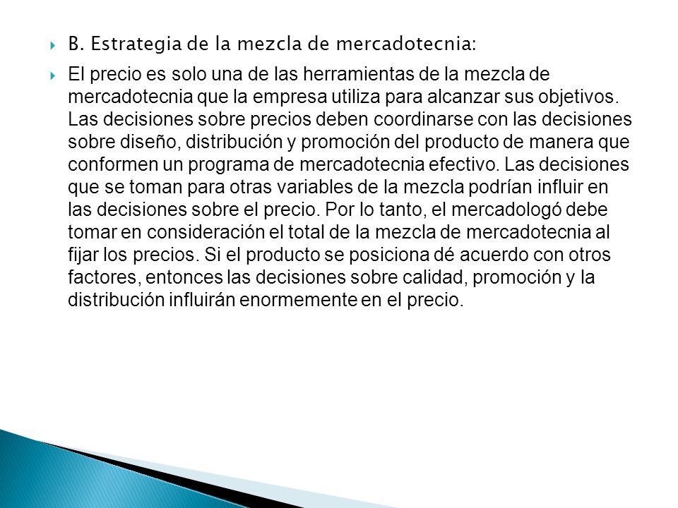 B. Estrategia de la mezcla de mercadotecnia: El precio es solo una de las herramientas de la mezcla de mercadotecnia que la empresa utiliza para alcan