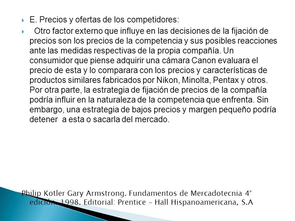 E. Precios y ofertas de los competidores: Otro factor externo que influye en las decisiones de la fijación de precios son los precios de la competenci