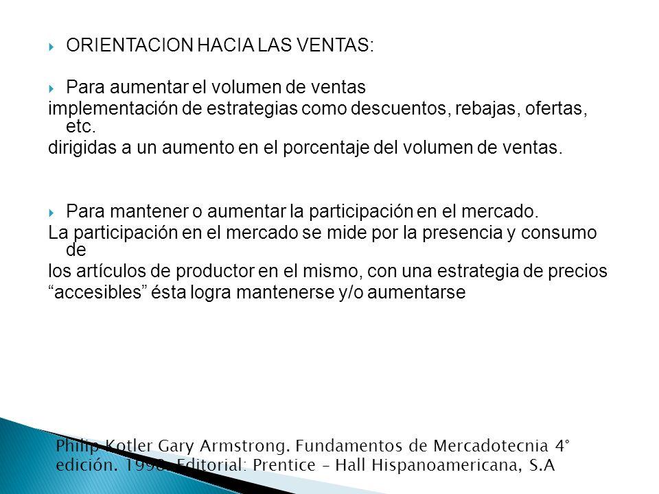 ORIENTACION HACIA LAS VENTAS: Para aumentar el volumen de ventas implementación de estrategias como descuentos, rebajas, ofertas, etc. dirigidas a un