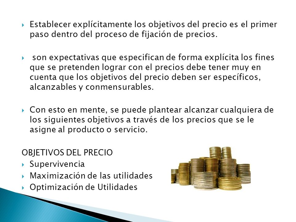 Establecer explícitamente los objetivos del precio es el primer paso dentro del proceso de fijación de precios. son expectativas que especifican de fo