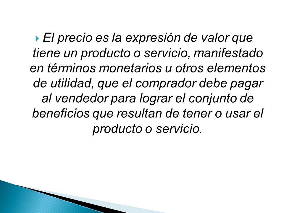 El precio es la expresión de valor que tiene un producto o servicio, manifestado en términos monetarios u otros elementos de utilidad, que el comprado