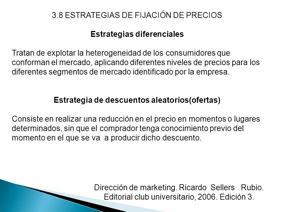 3.8 ESTRATEGIAS DE FIJACIÓN DE PRECIOS Estrategias diferenciales Tratan de explotar la heterogeneidad de los consumidores que conforman el mercado, ap