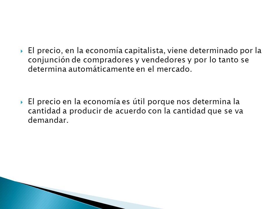 El precio, en la economía capitalista, viene determinado por la conjunción de compradores y vendedores y por lo tanto se determina automáticamente en