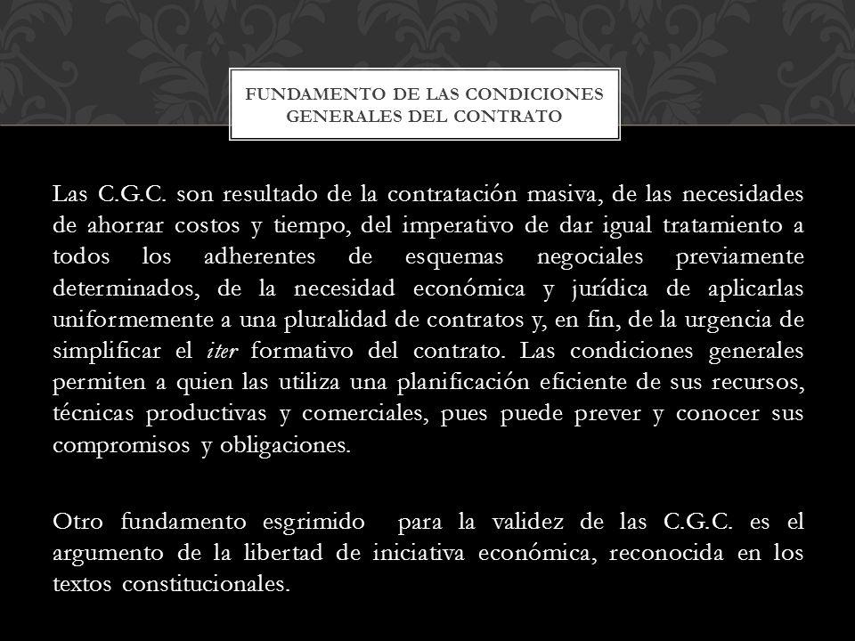 Las C.G.C. son resultado de la contratación masiva, de las necesidades de ahorrar costos y tiempo, del imperativo de dar igual tratamiento a todos los