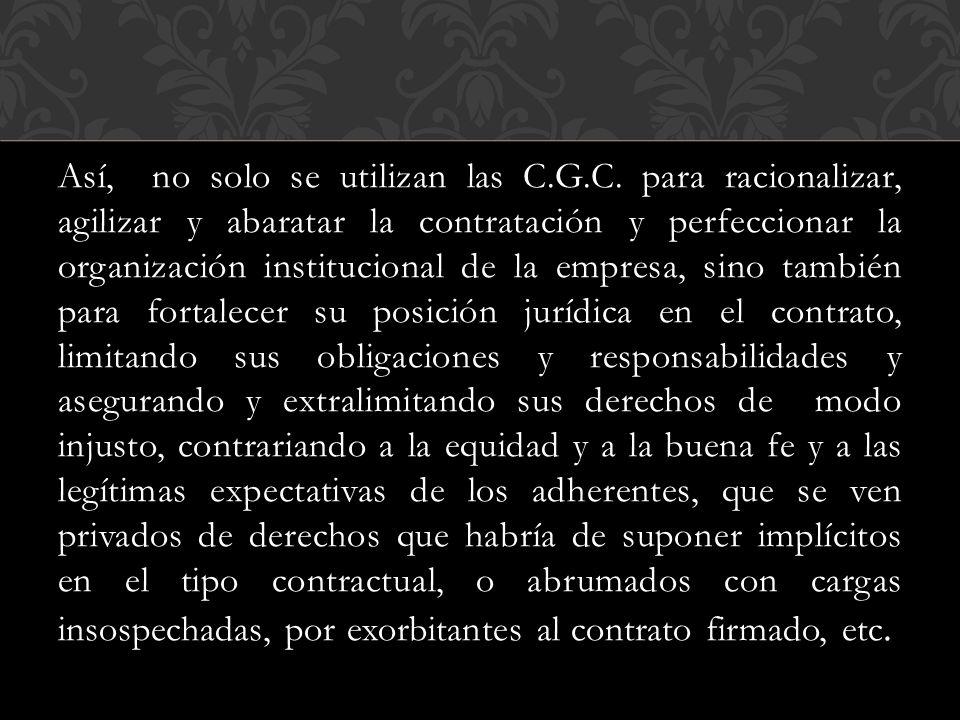 Así, no solo se utilizan las C.G.C. para racionalizar, agilizar y abaratar la contratación y perfeccionar la organización institucional de la empresa,