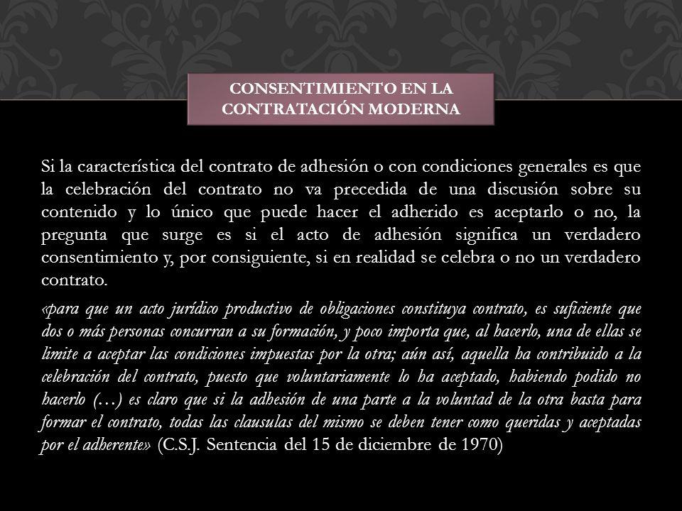 Si la característica del contrato de adhesión o con condiciones generales es que la celebración del contrato no va precedida de una discusión sobre su