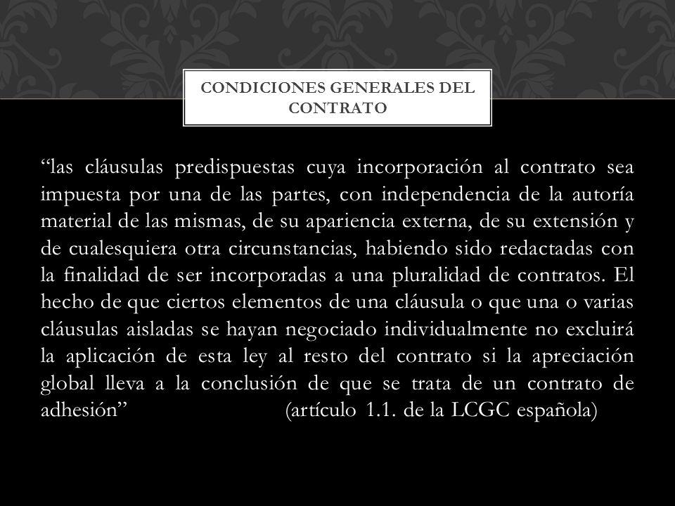 las cláusulas predispuestas cuya incorporación al contrato sea impuesta por una de las partes, con independencia de la autoría material de las mismas,