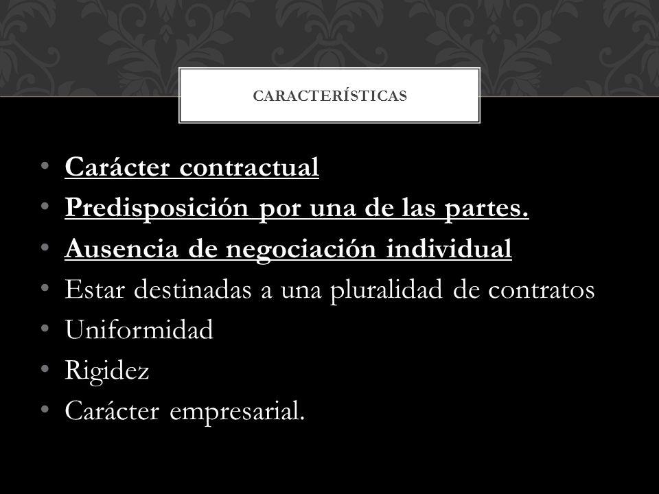 Carácter contractual Predisposición por una de las partes. Ausencia de negociación individual Estar destinadas a una pluralidad de contratos Uniformid