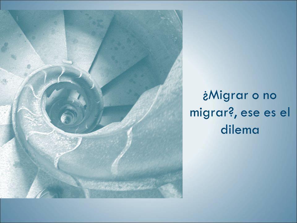 ¿Migrar o no migrar?, ese es el dilema