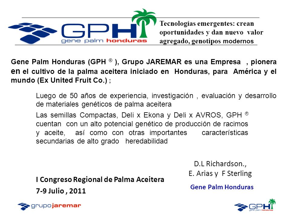 Honduras Elevado rendimiento de RFF > 250 Kg palma /año, alto peso promedio de racimos La razón M/F oscila entre 50 - 60 % Nuestros palmas madre Deli dura suelen alcanzar hasta el 69 % El contenido de cascara (Sh/F) normalmente grueso con un rango de 2 - 8 mm.