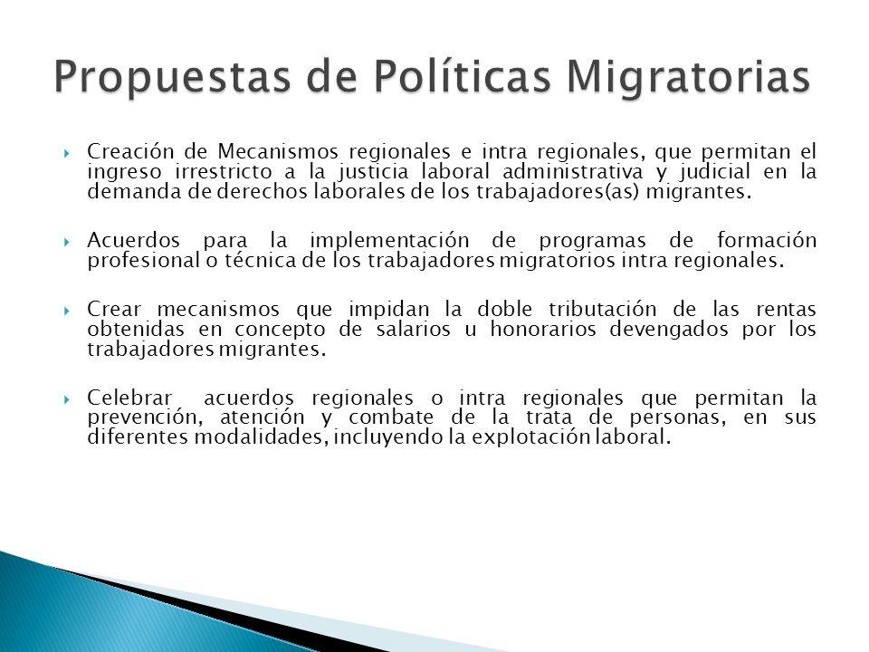 Creación de Mecanismos regionales e intra regionales, que permitan el ingreso irrestricto a la justicia laboral administrativa y judicial en la demanda de derechos laborales de los trabajadores(as) migrantes.
