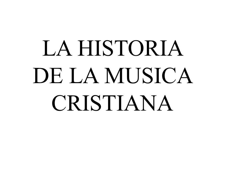 LA HISTORIA DE LA MUSICA CRISTIANA