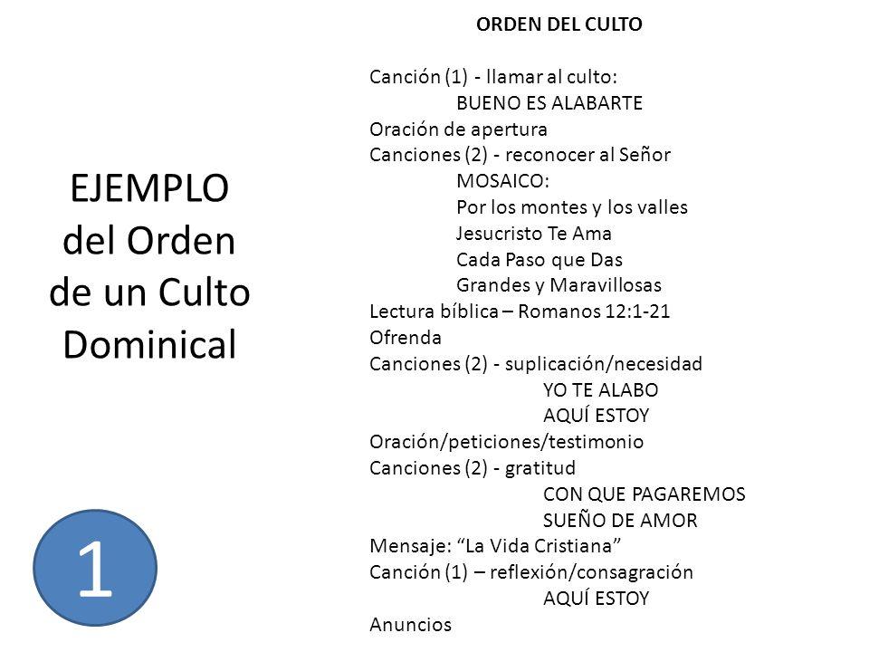 EJEMPLO del Orden de un Culto Dominical ORDEN DEL CULTO Canción (1) - llamar al culto: BUENO ES ALABARTE Oración de apertura Canciones (2) - reconocer
