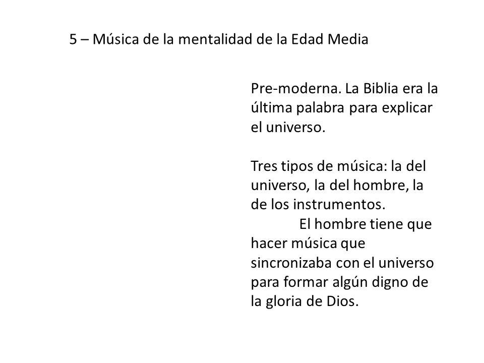 Pre-moderna. La Biblia era la última palabra para explicar el universo. Tres tipos de música: la del universo, la del hombre, la de los instrumentos.