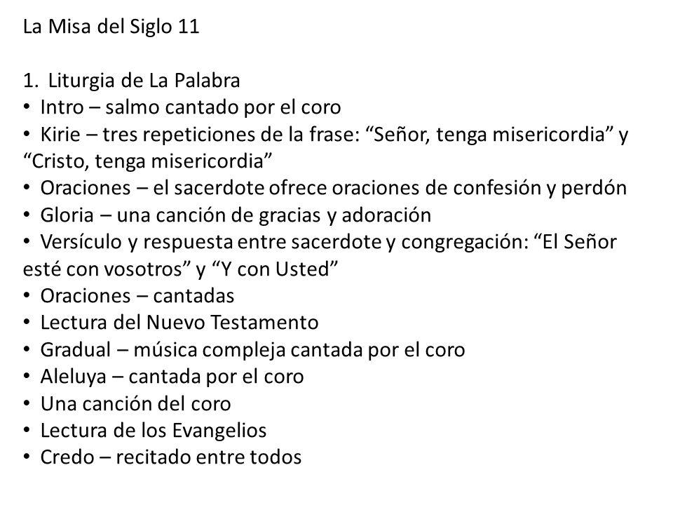 La Misa del Siglo 11 1.Liturgia de La Palabra Intro – salmo cantado por el coro Kirie – tres repeticiones de la frase: Señor, tenga misericordia y Cri