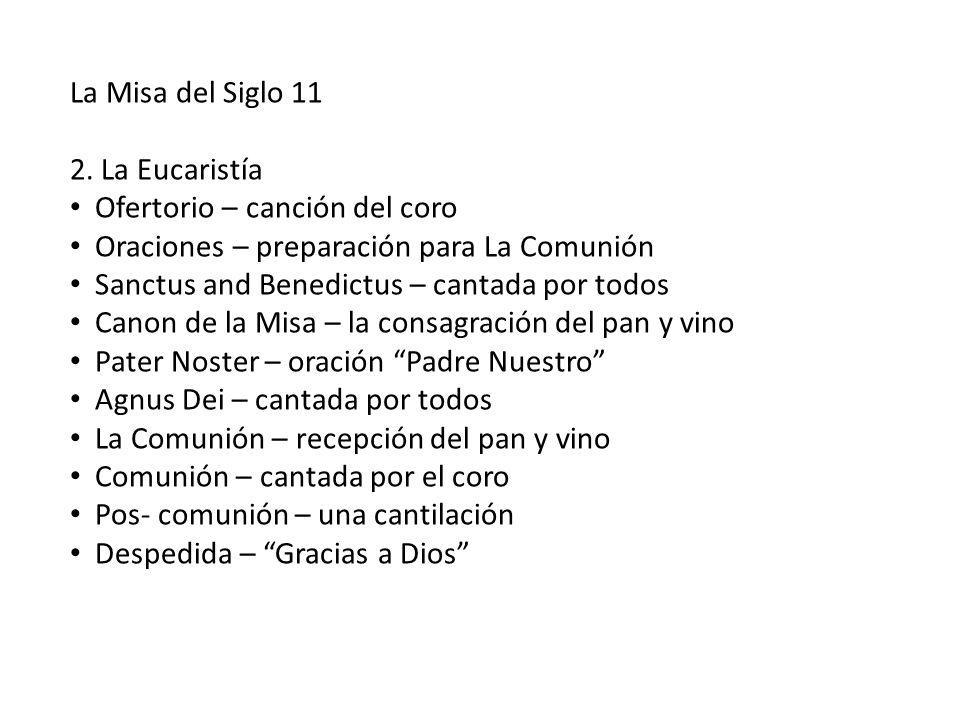 La Misa del Siglo 11 2. La Eucaristía Ofertorio – canción del coro Oraciones – preparación para La Comunión Sanctus and Benedictus – cantada por todos