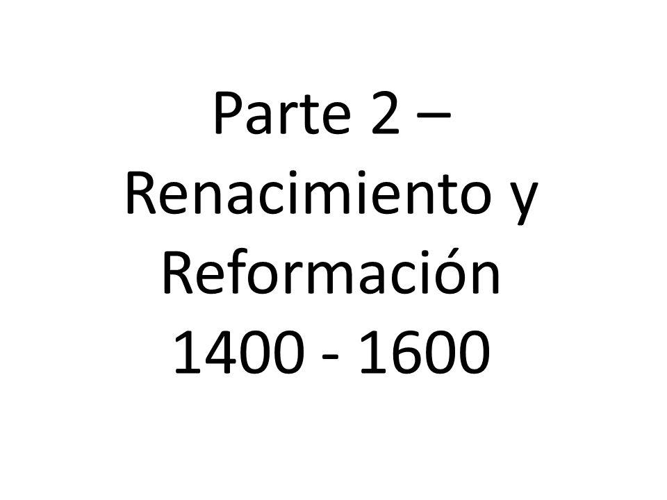 Parte 2 – Renacimiento y Reformación 1400 - 1600