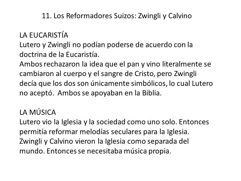 11. Los Reformadores Suizos: Zwingli y Calvino LA EUCARISTÍA Lutero y Zwingli no podían poderse de acuerdo con la doctrina de la Eucaristía. Ambos rec