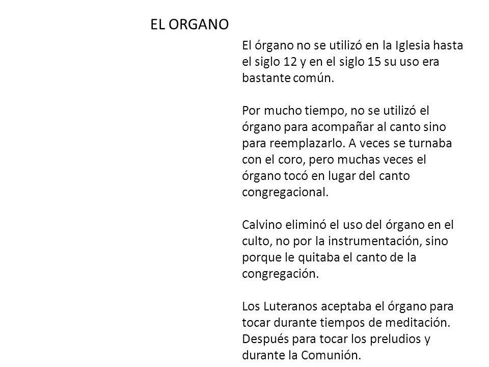 El órgano no se utilizó en la Iglesia hasta el siglo 12 y en el siglo 15 su uso era bastante común. Por mucho tiempo, no se utilizó el órgano para aco