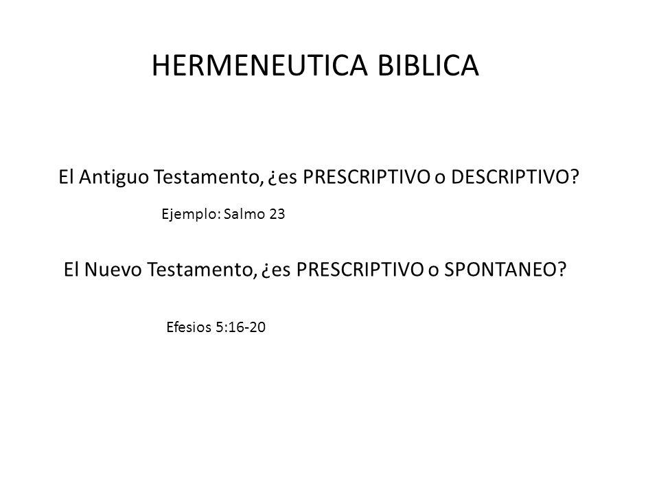 HERMENEUTICA BIBLICA El Antiguo Testamento, ¿es PRESCRIPTIVO o DESCRIPTIVO? El Nuevo Testamento, ¿es PRESCRIPTIVO o SPONTANEO? Ejemplo: Salmo 23 Efesi