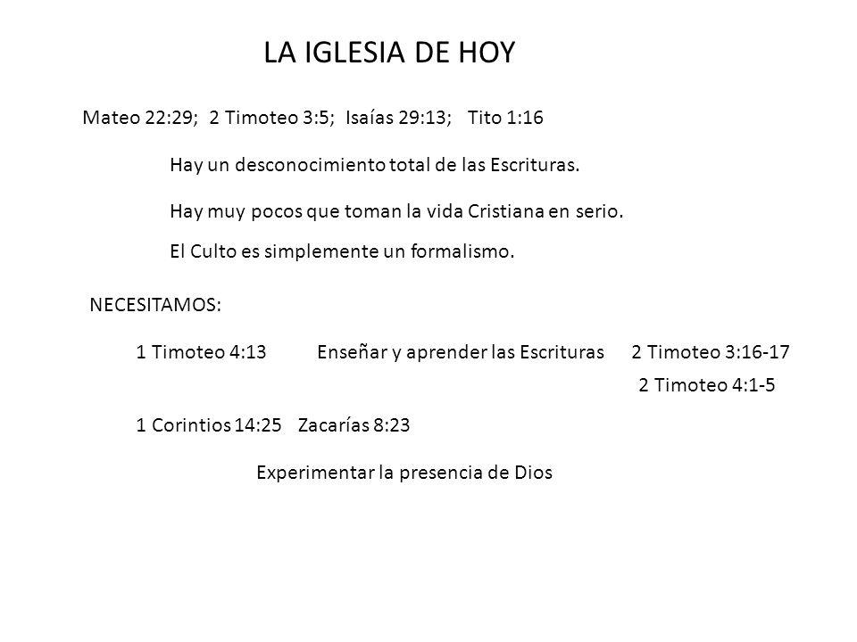 LA IGLESIA DE HOY Mateo 22:29; 2 Timoteo 3:5; Isaías 29:13; Tito 1:16 Hay un desconocimiento total de las Escrituras. Hay muy pocos que toman la vida