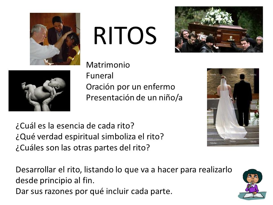 RITOS Matrimonio Funeral Oración por un enfermo Presentación de un niño/a ¿Cuál es la esencia de cada rito? ¿Qué verdad espiritual simboliza el rito?