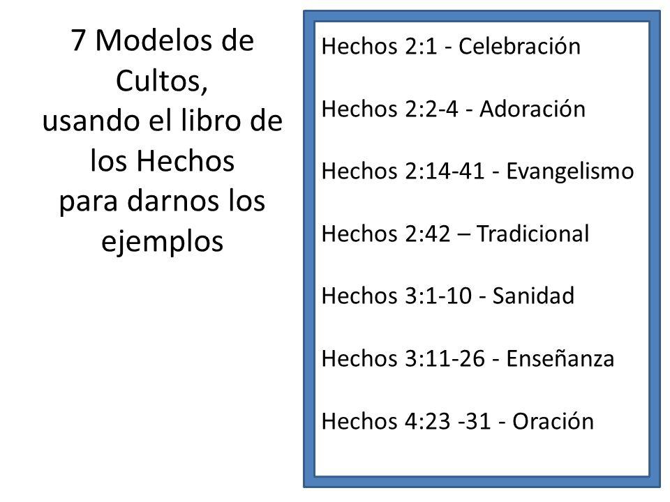 7 Modelos de Cultos, usando el libro de los Hechos para darnos los ejemplos Hechos 2:1 - Celebración Hechos 2:2-4 - Adoración Hechos 2:14-41 - Evangel