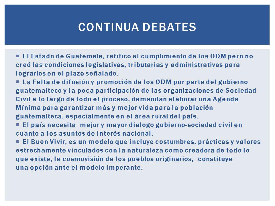 El Estado de Guatemala, ratifico el cumplimiento de los ODM pero no creó las condiciones legislativas, tributarias y administrativas para lograrlos en el plazo señalado.