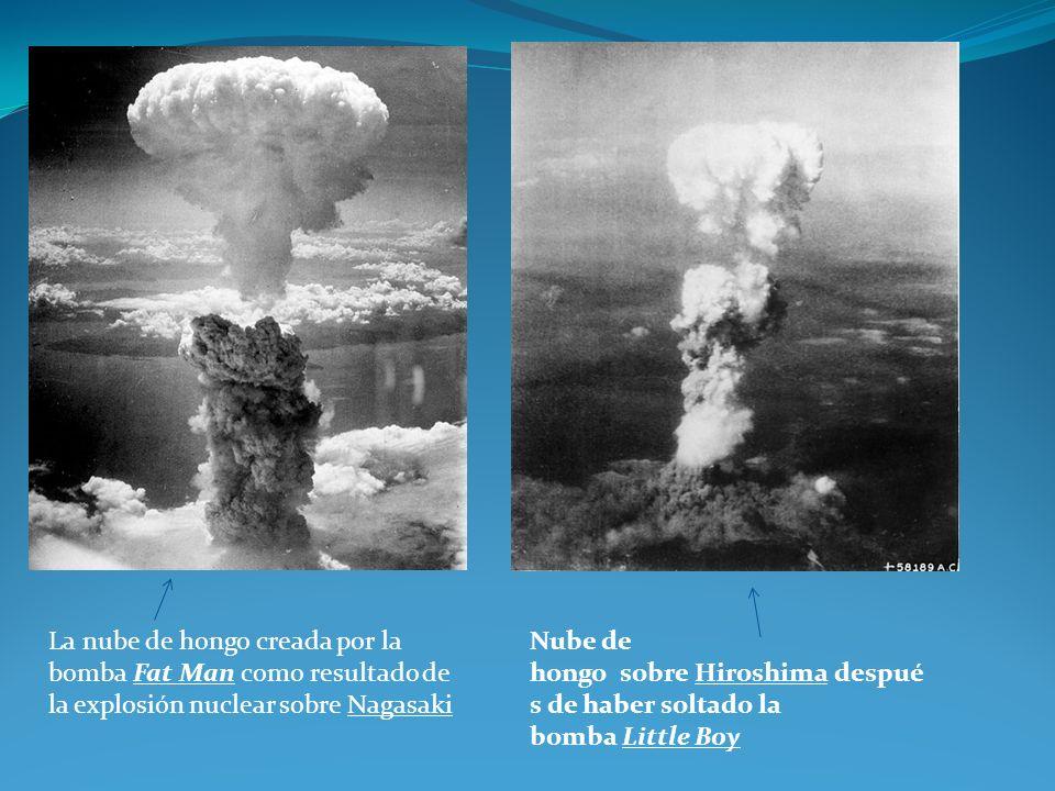 Nube de hongo sobre Hiroshima despué s de haber soltado la bomba Little Boy La nube de hongo creada por la bomba Fat Man como resultado de la explosió