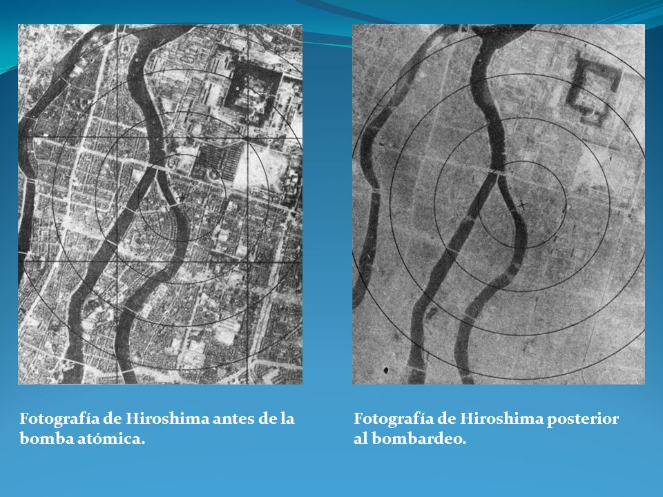 Fotografía de Hiroshima antes de la bomba atómica. Fotografía de Hiroshima posterior al bombardeo.