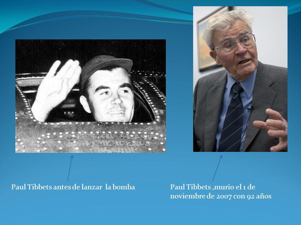 Paul Tibbets antes de lanzar la bombaPaul Tibbets,murio el 1 de noviembre de 2007 con 92 años