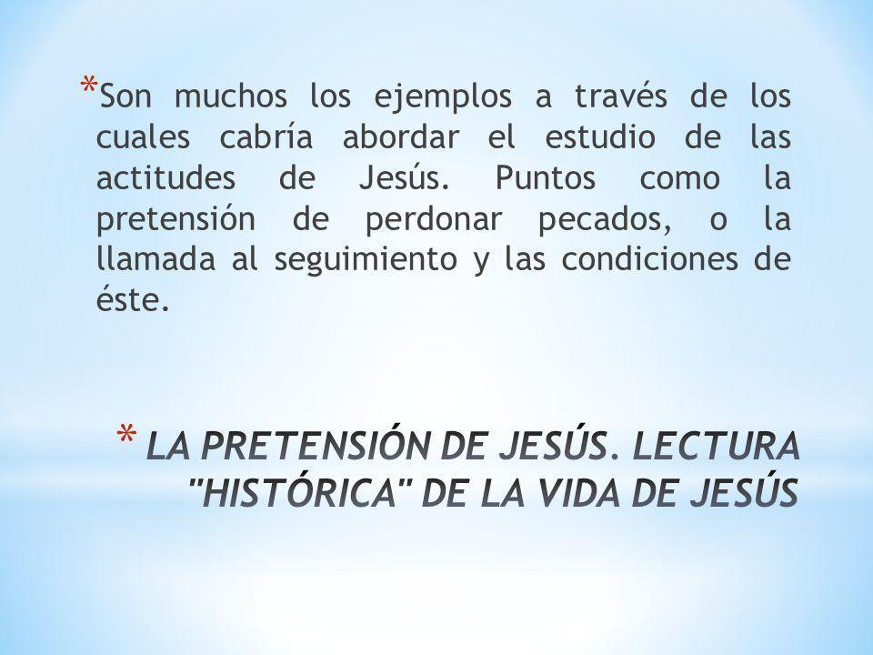 * Son muchos los ejemplos a través de los cuales cabría abordar el estudio de las actitudes de Jesús. Puntos como la pretensión de perdonar pecados, o