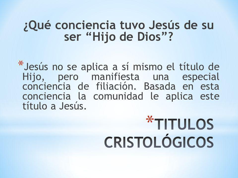 ¿Qué conciencia tuvo Jesús de su ser Hijo de Dios? * Jesús no se aplica a sí mismo el título de Hijo, pero manifiesta una especial conciencia de filia