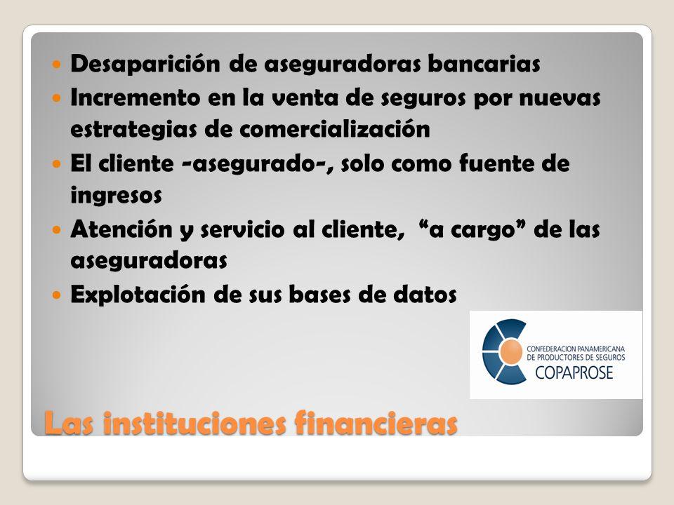 Las instituciones financieras Desaparición de aseguradoras bancarias Incremento en la venta de seguros por nuevas estrategias de comercialización El cliente -asegurado-, solo como fuente de ingresos Atención y servicio al cliente, a cargo de las aseguradoras Explotación de sus bases de datos