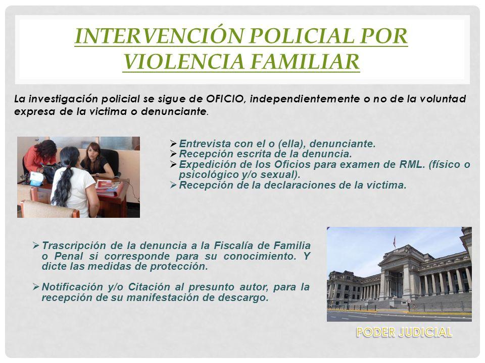 INTERVENCIÓN POLICIAL POR VIOLENCIA FAMILIAR La investigación policial se sigue de OFICIO, independientemente o no de la voluntad expresa de la victim