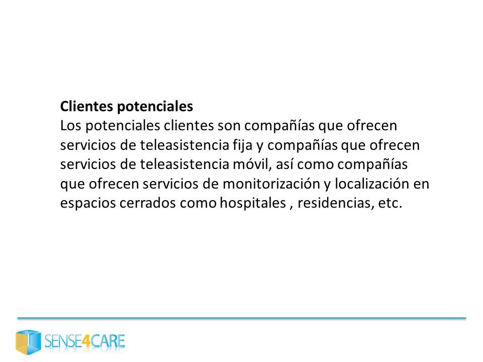 Clientes potenciales Los potenciales clientes son compañías que ofrecen servicios de teleasistencia fija y compañías que ofrecen servicios de teleasis